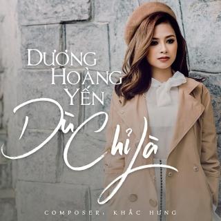 Dù Chỉ Là (Single) - Dương Hoàng Yến