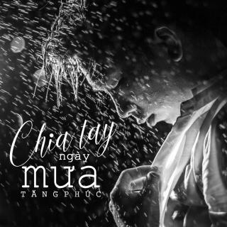 Chia Tay Ngày Mưa (Single) - Tăng Phúc