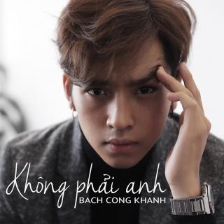 Không Phải Anh (Single) - Bạch Công Khanh