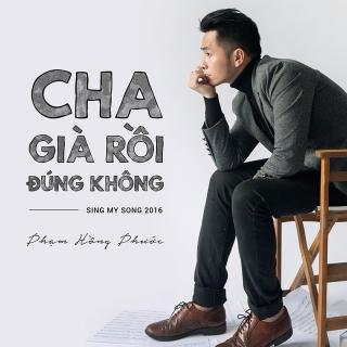 Cha Già Rồi Đúng Không (Single) - Phạm Hồng Phước