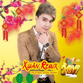 Xuân Remix 2017 - Trương Khải Minh