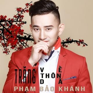 Trăng Về Thôn Dã - Phạm Bảo Khánh