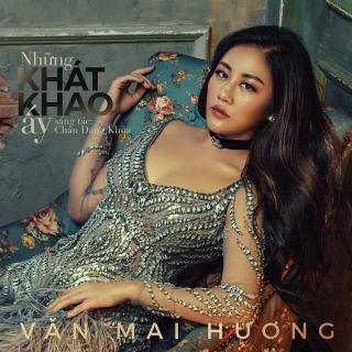 Những Khát Khao Ấy (Single) - Văn Mai HươngPhạm Hồng Phước