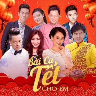 Bài Ca Tết Cho Em - Nhiều Ca SĩHuỳnh Nguyễn Công Bằng