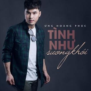 Tình Như Sương Khói (Single) - Ưng Hoàng Phúc