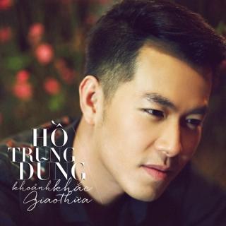 Khoảnh Khắc Giao Thừa (Single) - Hồ Trung Dũng