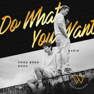 Do What U Want (Single) - Châu Đăng Khoa, Karik