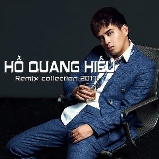 Remix Collection 2017 - Hồ Quang Hiếu