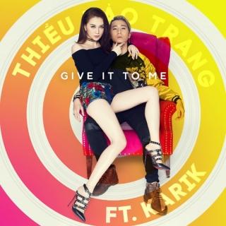 Give It To Me (Single) - Karik, Thiều Bảo Trang