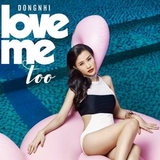 Love Me Too (Single) - Đông NhiÔng Cao Thắng