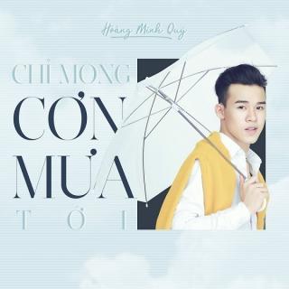Chỉ Mong Cơn Mưa Tới (Single) - Hoàng Minh Quý