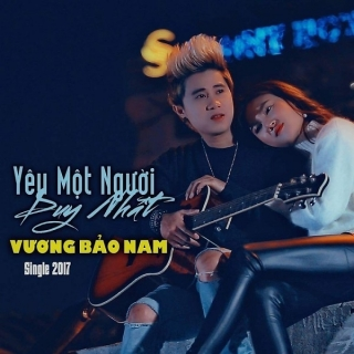 Yêu Một Người Duy Nhất (Single) - Vương Bảo Nam