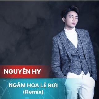 Ngắm Hoa Lệ Rơi (Remix) (Single) - Nguyên Hy