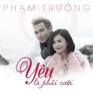 Yêu Là Phải Cưới (Single) - Phạm Trưởng