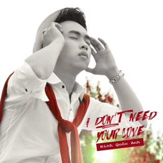 I Don't Need Your Love (Single) - Đinh Quốc Anh