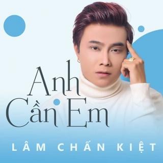 Anh Cần Em (Single) - Lâm Chấn Kiệt