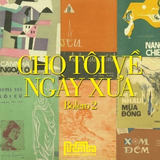 Cho Tôi Về Ngày Xưa (Bolero 2) - Nhiều Ca SĩVarious Artists 1