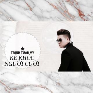 Kẻ Khóc Người Cười (Single) - Trịnh Tuấn Vỹ