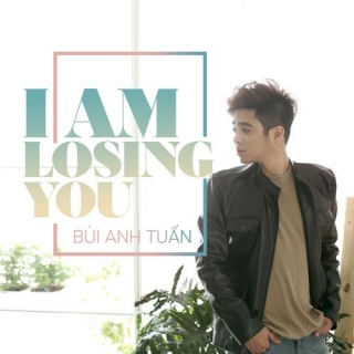 I'm Losing You (Single) - Bùi Anh Tuấn