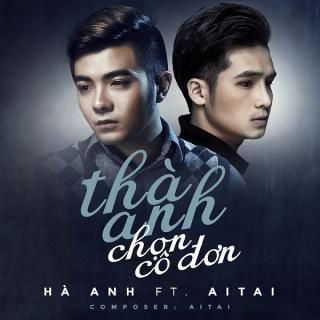 Thà Anh Chọn Cô Đơn (Single) - Hà Anh