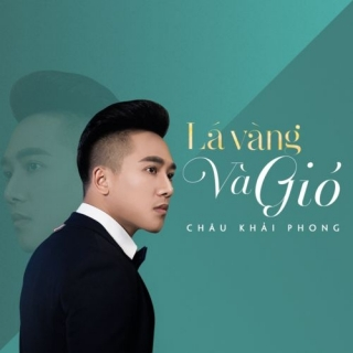 Lá Vàng Và Gió (Single) - Châu Khải PhongLiêu Ngọc Lan