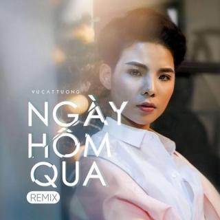 Ngày Hôm Qua (Remix Single) - Vũ Cát Tường