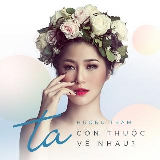 Ta Còn Thuộc Về Nhau (Single) - Hương TràmHoàng Thùy LinhĐức Phúc