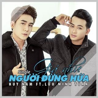 Giá Như Người Đừng Hứa (Single) - Huy Nam