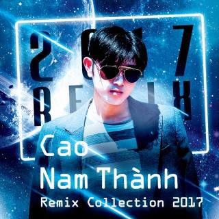 Cao Nam Thành Remix Collection 2017 - Cao Nam Thành
