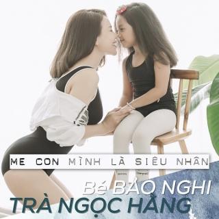 Mẹ Con Mình Là Siêu Nhân (Single) - Trà Ngọc Hằng, Bảo Nghi