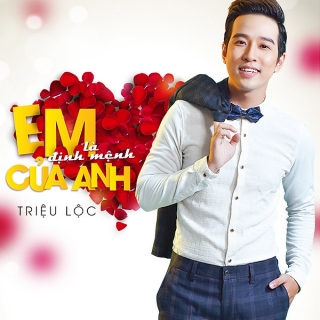Em Là Định Mệnh Của Anh (Single) - Triệu Lộc