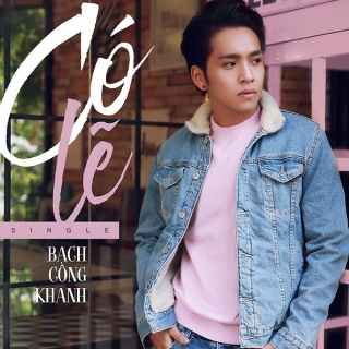 Có Lẽ (Single) - Bạch Công Khanh