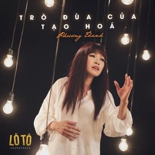 Trò Đùa Của Tạo Hóa (Lô Tô OST) - Phương Thanh