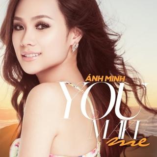 You Make Me (Single) - Ánh Minh