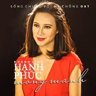 Hạnh Phúc Mong Manh (Sống Chung Với Mẹ Chồng OST) - Khánh LinhNgọc Châu