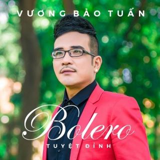 Vương Bảo Tuấn: Tuyệt Đỉnh Bolero - Vương Bảo Tuấn