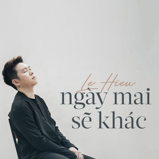 Ngày Mai Sẽ Khác (Single) - Lê Hiếu