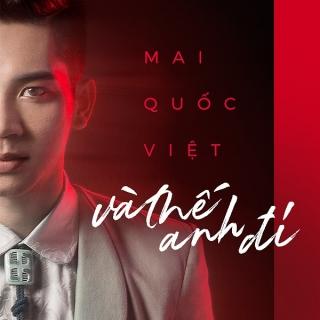 Và Thế Anh Đi (Single) - Mai Quốc Việt