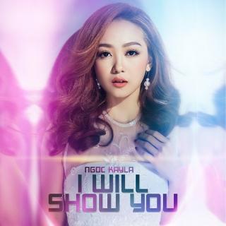 I Will Show You (Single) - Ngọc Kayla