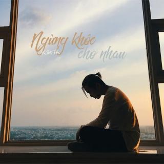 Ngừng Khóc Cho Nhau (Single) - Karik