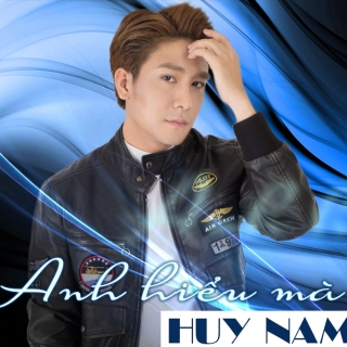 Anh Hiểu Mà - Huy Nam