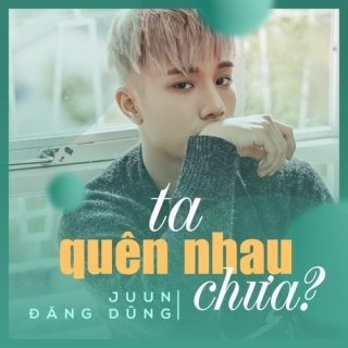 Ta Quên Nhau Chưa (Single) - Juun Đăng Dũng