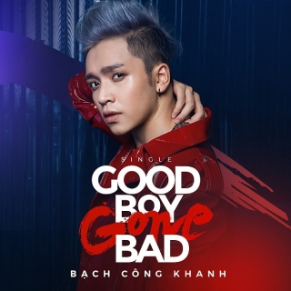 Good Boy Gone Bad (Single) - Bạch Công Khanh