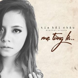 Mẹ Từng Là (Single) - Tia Hải Châu