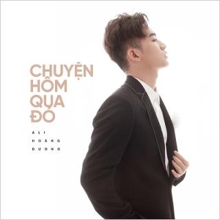 Chuyện Hôm Qua Đó (Single) - Ali Hoàng Dương