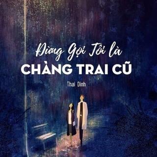 Đừng Gọi Tôi Là Chàng Trai Cũ (Single) - Thái Đinh
