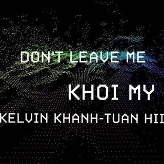 Don't Leave Me (Single) - Khởi My, Nguyễn Hoàng Tuấn, Kelvin Khánh