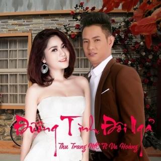 Đường Tình Đôi Ngả (Single) - Vũ Hoàng, Thu Trang (MC)