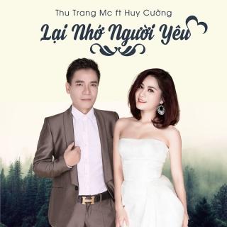 Lại Nhớ Người Yêu (Single) - Huy CườngThu Trang (MC)