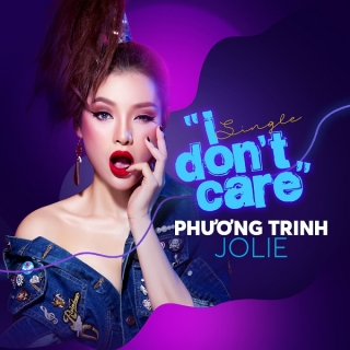 I Don't Care (Single) - Phương Trinh Jolie, Daniel Mastro